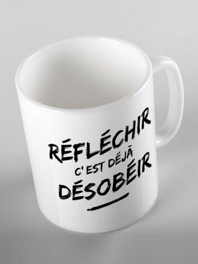 "MUG ""REFLECHIR C'EST DEJA DESOBEIR"""