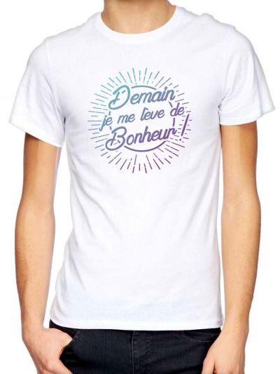 """T-shirt homme """"Demain je me leve de bonheur"""""""